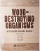 Wood-Destroying Organisms